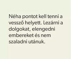 quotes, magyar és hungarian kép a We Heart It oldalon Draco Malfoy, Petunias, Positive Thoughts, Find Image, We Heart It, Sad, Positivity, How To Get, Motivation