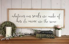 Bedroom wall decor | whatever our souls are made of his and mine are the same | bedroom sign | sign above headboard | love sign | 38x13 by VintagebarnArt on Etsy https://www.etsy.com/listing/552258431/bedroom-wall-decor-whatever-our-souls