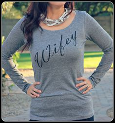 would be awesome to wear after the wedding, even has a matching Hubby shirt! Wifey Long Sleeve Scoop Neck  Shirt.