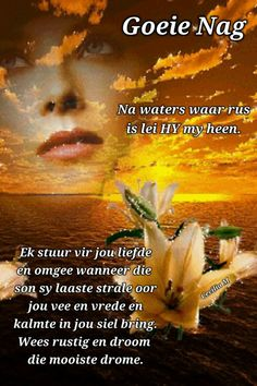 Na waters waar rus is lei Hy my heen. Good Morning Prayer, Morning Prayers, Evening Greetings, Evening Quotes, Good Night Blessings, Afrikaanse Quotes, Goeie Nag, Christian Verses, Goeie More