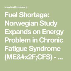 Fuel Shortage: Norwegian Study Expands on Energy Problem in Chronic Fatigue Syndrome (ME/CFS) - Health Rising