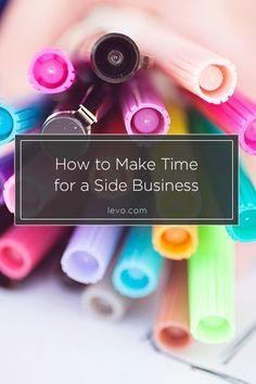 How to make time for your #sidebusiness: do the work. www.levo.com