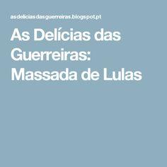 As Delícias das Guerreiras: Massada de Lulas