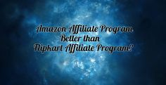 Reasons Why Amazon Affiliate Program Scores Better than Flipkart in India? - Catalyst Web Trendz