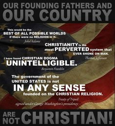 The Founding Fathers of the US were not Christian Fundamentalists.