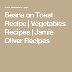 Beans on Toast Recipe | Vegetables Recipes | Jamie Oliver Recipes