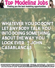 Whatever You Do Don't Let Anybody Talk You Into Doing Something About The Way You Look Ever.� ? John Casablancas... URL: http://www.topmodelingjobs.com/ Tags: #modeling #needajob #needmoney #fashion #modeling #model