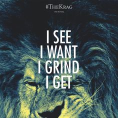 I #see I #want I #grind I #get ! Be #TheLion of your life! Don't ask. #Act!  Find #TheKrag which #ItsInYou!    #quote #lion #TheKrag #fashion #passion #lifestyle