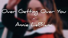Annie LeBlanc - Over Getting Over You (Lyrics)
