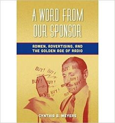 Télécharger [(A Word from Our Sponsor: Admen, Advertising, and the Golden Age of Radio)] [Author: Cynthia B. Meyers] published on (December, 2013) Gratuit