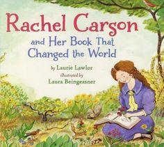 Rachel Carson & Her Book that Changed the World - A fabulous book for children to learn about this pioneering environmentalist who strived to educated us all on the need to take care of our planet.