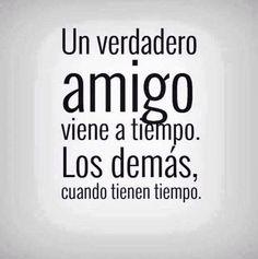 Un verdadero amigo viene a tiempo. Los demás, cuando tienen tiempo (pineado por @PabloCoraje) #Citas #Frases #Quotes #Love #Amor