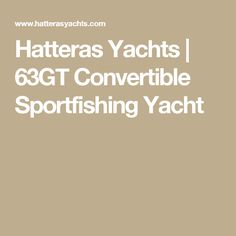 Hatteras Yachts | 63GT Convertible Sportfishing Yacht