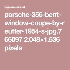 porsche-356-bent-window-coupe-by-reutter-1954-s-jpg.766097 2.048×1.536 pixels