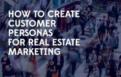 Create Customer Personas for Real Estate Marketing