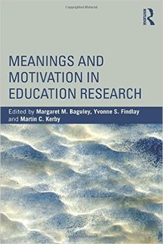 Baguley, M. et al. (eds) (2015) Meanings and motivation education research. London: Routledge