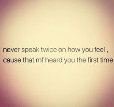 """No, actually, I know for a fact he tunes me out and hears nothing. I've had entire one sided conversations only for him to respond """"did you say something? THAT is why I just don't even talk anymore. True Quotes, Great Quotes, Quotes To Live By, Funny Quotes, Inspirational Quotes, Know Your Worth Quotes, Breakup Quotes, Karma, Encouragement"""