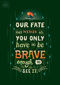 Pixar Quote Posters - Created by Risa Rodil brave I am .and I feel it just not see it! Life Quotes Love, New Quotes, Book Quotes, Quotes To Live By, Funny Quotes, Inspirational Quotes, Quotes From Movies, Brave Movie Quotes, Qoutes