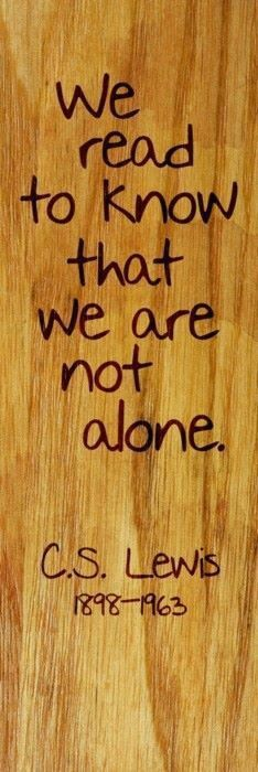 'We read to know we are not alone.' C.S. Lewis #quote #reading