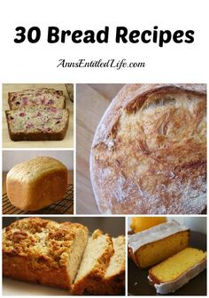 30 Bread Recipes  - I love bread! If you enjoy bread as much as I do you will love this list of 30 Bread Recipes – there are bread machine, no-knead, and knead yeast recipes, as well as all kinds of quick bread variations.   http://www.annsentitledlife.com/recipes/30-bread-recipes/