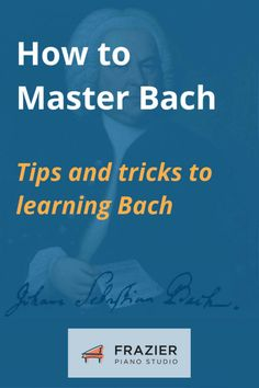 How to master bach -- tips and tricks to learning Bach on the piano