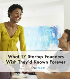17 Startup Founders Tell Us: What I Wish I'd Known Forever