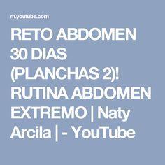 RETO ABDOMEN 30 DIAS (PLANCHAS 2)! RUTINA ABDOMEN EXTREMO   Naty Arcila   - YouTube