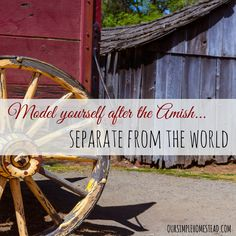 As a non-Amish Christian you may think there is no way you could live and model yourself after the Amish. I am here to show you that even in our very modern world we too can separate ourselves from the world just enough to keep us grounded to a simpler way of life.