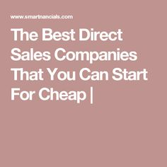 The Best Direct Sales Companies That You Can Start For Cheap |