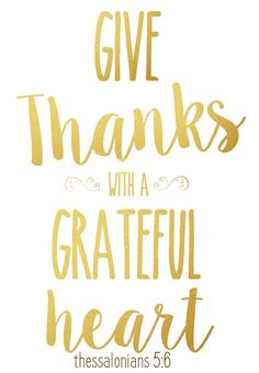 Give Thanks with a Grateful Heart, Thessalonians 5:6  Scripture bible verse quote graphic typography gold foil tumblr wall art print christian blogger
