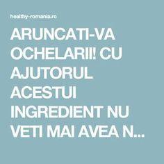 ARUNCATI-VA OCHELARII! CU AJUTORUL ACESTUI INGREDIENT NU VETI MAI AVEA NEVOIE DE EI - Healthy Romania