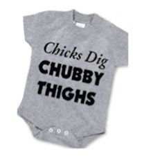 """""""Chicks dig chubby thighs"""" onesie."""