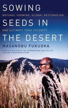 Sowing Seeds in the Desert - Natural Farming, Global Restoration, and Ultimate Food Security