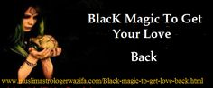 Get Black magic to get love back Services here.