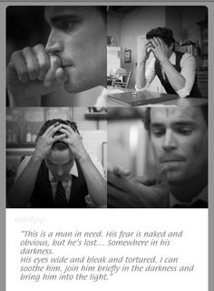 - Anastasia Steele, Fifty Shades of Grey - E. L. James #FiftyShades #GREYsessed (Matt Bomer was my #1 choice for Christian Grey and seeing him like this makes me believe stronger that he could be. If only I hadn't found out he's gay.. I would be 100% saying he is C.G.)