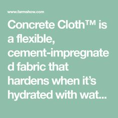 Concrete Cloth™ is a flexible, cement-impregnated fabric that hardens when it's hydrated with water to form a thin, durable, waterproof and fire resistant concrete layer. Milliken & Company of Spartanburg, S.C. started marketing the product in 2011. In the United Kingdom, where it was invented, the product is called Co...
