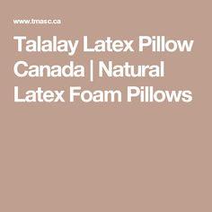 Talalay Latex Pillow Canada   Natural Latex Foam Pillows