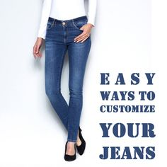 Easy Ways To Customize Your Jeans just the way You Like :)