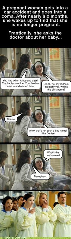 I remember my mom telling me this joke when I was little and I thought it was hilarious because there was a girl in my class named Denise