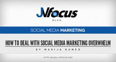 5 Tips to deal with Social Media Marketing overwhelm...  #JVFocus
