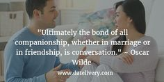 """Ultimately the bond of all companionship, whether in marriage or in friendship, is conversation."" ~ Oscar Wilde  #Quote #Love #LoveQuotes #Marriage #Wedding #Relationships #Datelivery #DateNight #datenite #Couples #Husband #newlyweds #relationshipgoals #Wife #bae #baby #photooftheday #instamood #amazing #picoftheday #girl #beautiful #like #follow #like4like #bestoftheday #happy #smile #followme #tagafriend"
