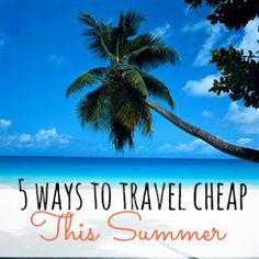 Wanna get away this summer but don't want to break the bank doing it?  Check out 5 Ways to Travel Cheap for some FAB tips!