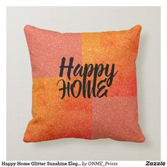 Shop Happy Home Glitter Sunshine Elegant Throw Pillow created by ONME_Prints. Custom Pillows, Decorative Pillows, Personalized Buttons, Perfect Pillow, Home Look, Bed Covers, Decorating Your Home, Have Fun, Glitter