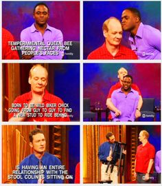 Whose Line is It Anyway - LOL, funniest show ever, love it, seen every episode and I'll watch the reruns forever <3