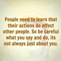 Your actions affect others...