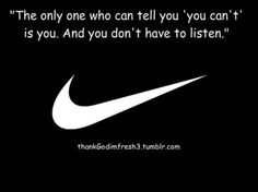 ":D ""The only one who can tell you 'you can't is you. And you don't have to listen!"" Amen word to self!!"