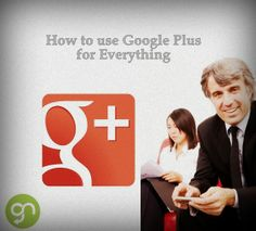How to Use Google Plus for Everything – An Easy Guide to Google+