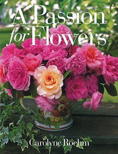 A Passion for Flowers by Carolyne Roehm http://www.amazon.com/dp/0067575137/ref=cm_sw_r_pi_dp_QcxKvb00T533K