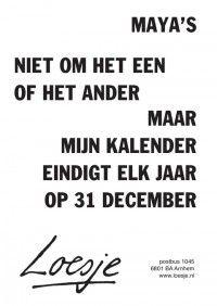 maya's / niet om het een of ander / maar mijn kalender eindigt elk jaar op 31 december