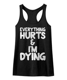 Look at this American Classics Black 'Everything Hurts and I'm Dying' Racerback Tank on #zulily today!